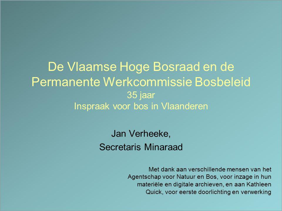 Enkele fundamentals 22 februari1893: (nationale) Hoge Bosraad 16 mei 1980: Vlaamse Hoge Bosraad I 29 mei 1991: Vlaamse Hoge Bosraad II Laatste hersamenstelling V.H.B.R.