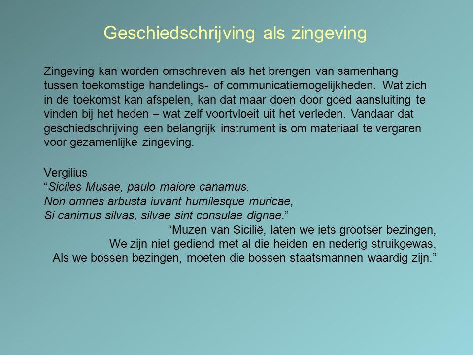 Geschiedschrijving als zingeving Zingeving kan worden omschreven als het brengen van samenhang tussen toekomstige handelings- of communicatiemogelijkh