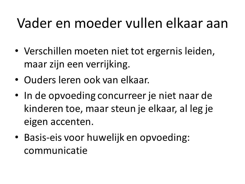 Vader en moeder vullen elkaar aan Verschillen moeten niet tot ergernis leiden, maar zijn een verrijking.
