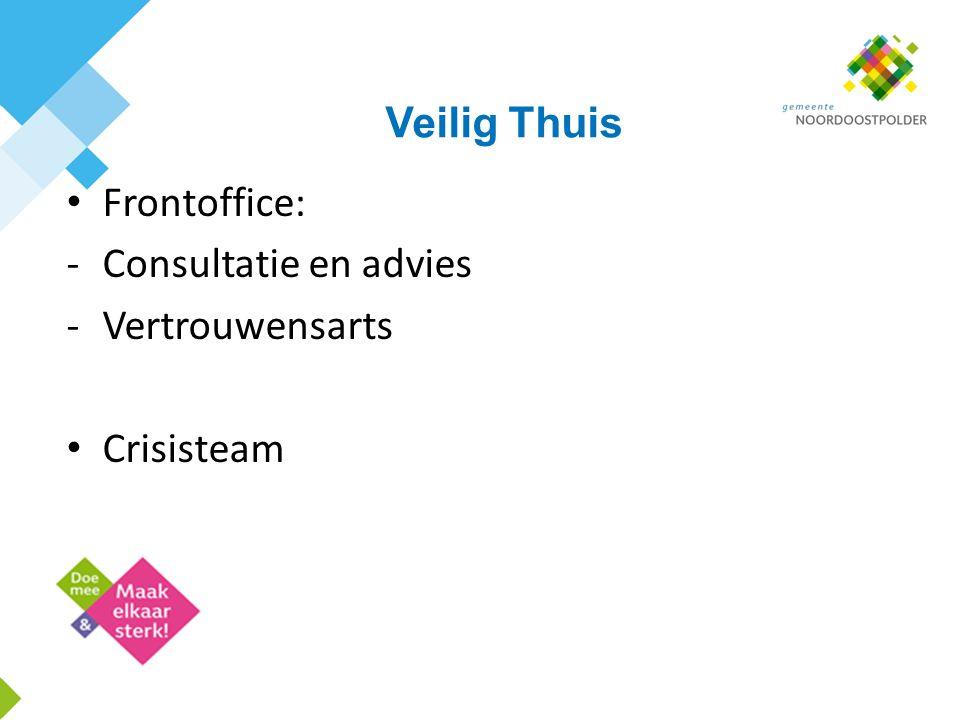 Veilig Thuis Frontoffice: -Consultatie en advies -Vertrouwensarts Crisisteam