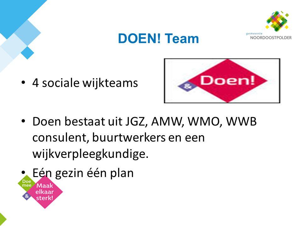 DOEN! Team 4 sociale wijkteams Doen bestaat uit JGZ, AMW, WMO, WWB consulent, buurtwerkers en een wijkverpleegkundige. Eén gezin één plan