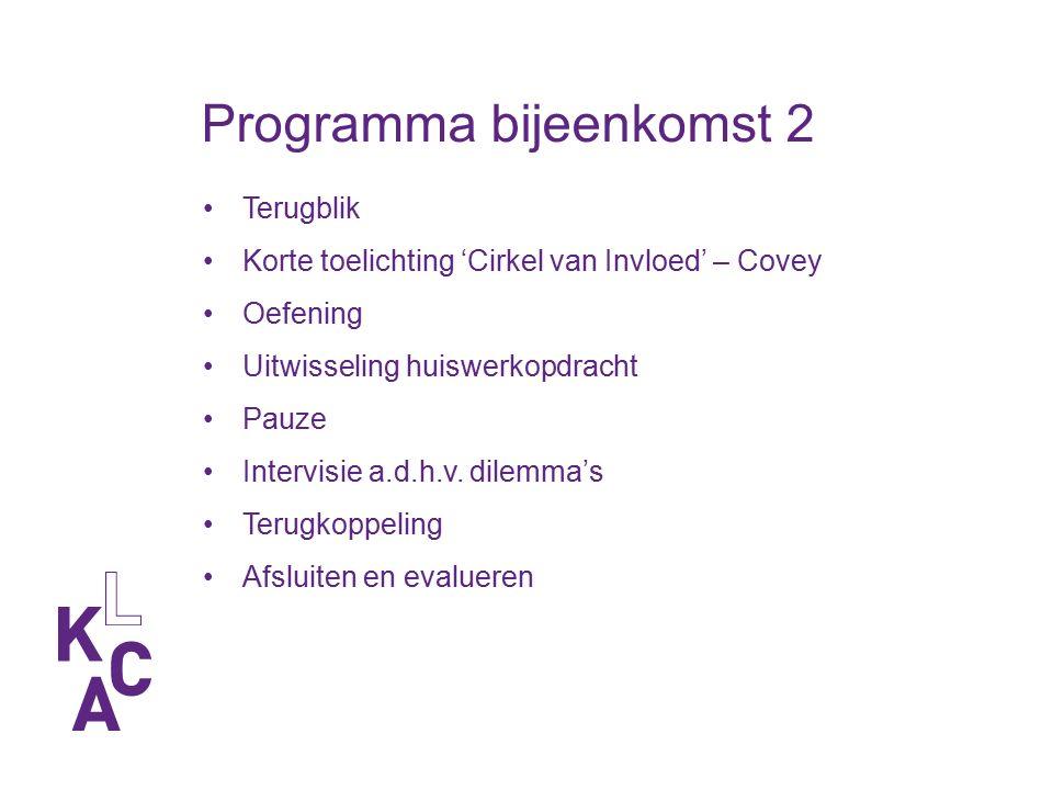 Programma bijeenkomst 2 Terugblik Korte toelichting 'Cirkel van Invloed' – Covey Oefening Uitwisseling huiswerkopdracht Pauze Intervisie a.d.h.v.