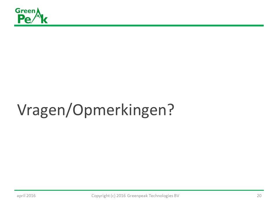 Vragen/Opmerkingen Copyright (c) 2016 Greenpeak Technologies BV20april 2016