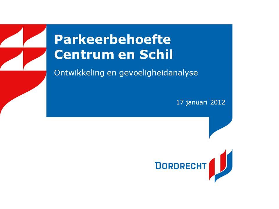Parkeerbehoefte Centrum en Schil Ontwikkeling en gevoeligheidanalyse 17 januari 2012