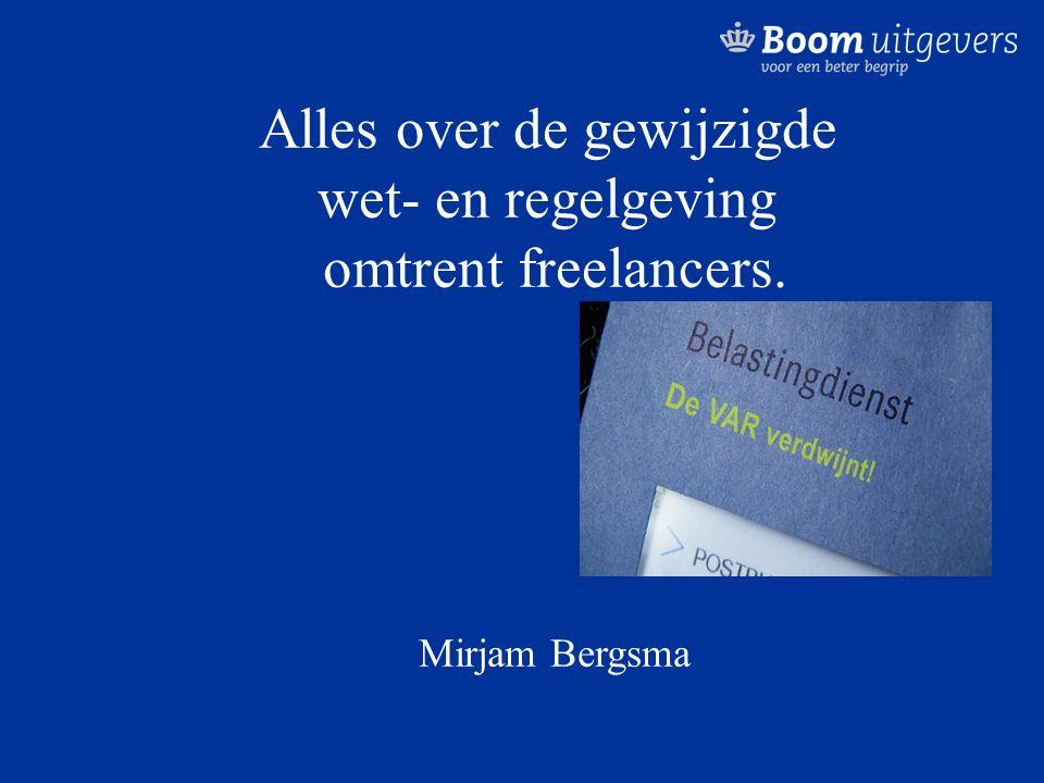 Alles over de gewijzigde wet- en regelgeving omtrent freelancers. Mirjam Bergsma