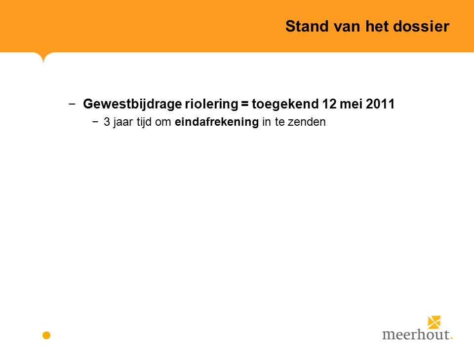 Stand van het dossier −Gewestbijdrage riolering = toegekend 12 mei 2011 −3 jaar tijd om eindafrekening in te zenden