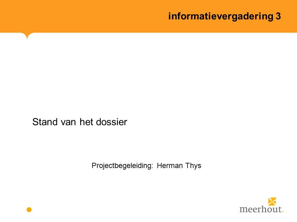 informatievergadering 3 Stand van het dossier Projectbegeleiding: Herman Thys