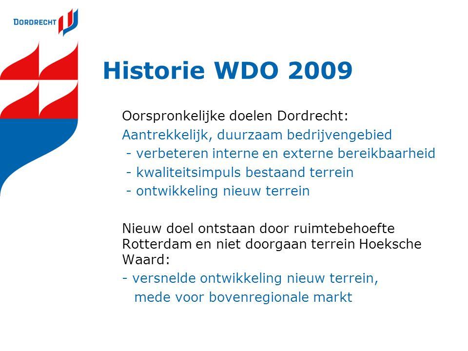 Historie WDO 2009 Oorspronkelijke doelen Dordrecht: Aantrekkelijk, duurzaam bedrijvengebied - verbeteren interne en externe bereikbaarheid - kwaliteit
