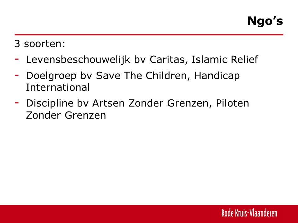 3 soorten: - Levensbeschouwelijk bv Caritas, Islamic Relief - Doelgroep bv Save The Children, Handicap International - Discipline bv Artsen Zonder Grenzen, Piloten Zonder Grenzen Ngo's