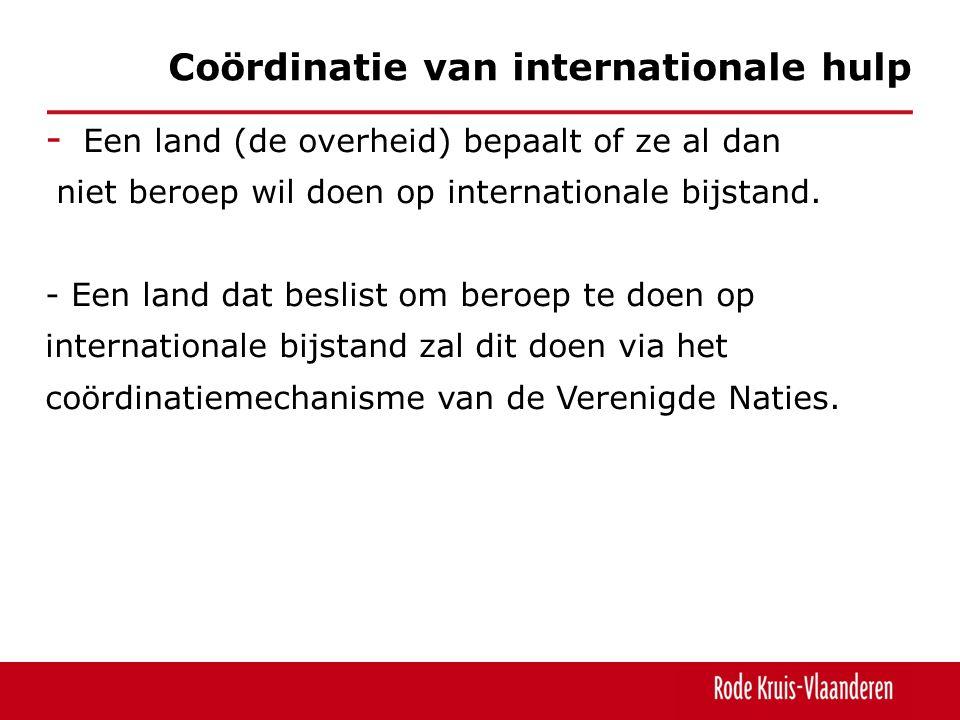 - Een land (de overheid) bepaalt of ze al dan niet beroep wil doen op internationale bijstand.