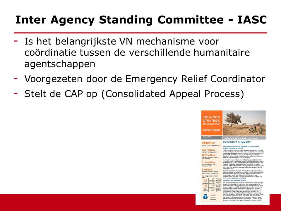 - Is het belangrijkste VN mechanisme voor coördinatie tussen de verschillende humanitaire agentschappen - Voorgezeten door de Emergency Relief Coordinator - Stelt de CAP op (Consolidated Appeal Process) Inter Agency Standing Committee - IASC