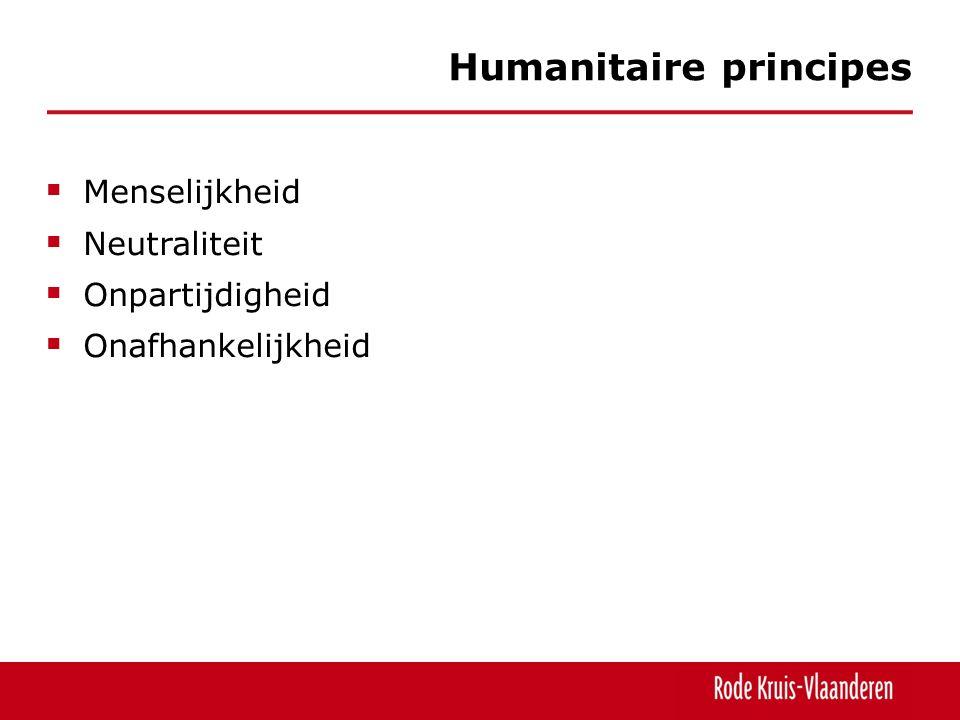  Menselijkheid  Neutraliteit  Onpartijdigheid  Onafhankelijkheid Humanitaire principes