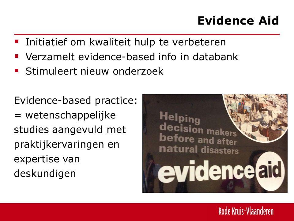  Initiatief om kwaliteit hulp te verbeteren  Verzamelt evidence-based info in databank  Stimuleert nieuw onderzoek Evidence-based practice: = wetenschappelijke studies aangevuld met praktijkervaringen en expertise van deskundigen Evidence Aid