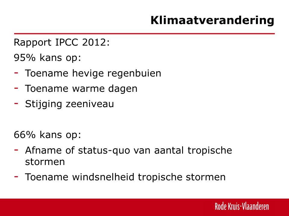 Rapport IPCC 2012: 95% kans op: - Toename hevige regenbuien - Toename warme dagen - Stijging zeeniveau 66% kans op: - Afname of status-quo van aantal tropische stormen - Toename windsnelheid tropische stormen Klimaatverandering