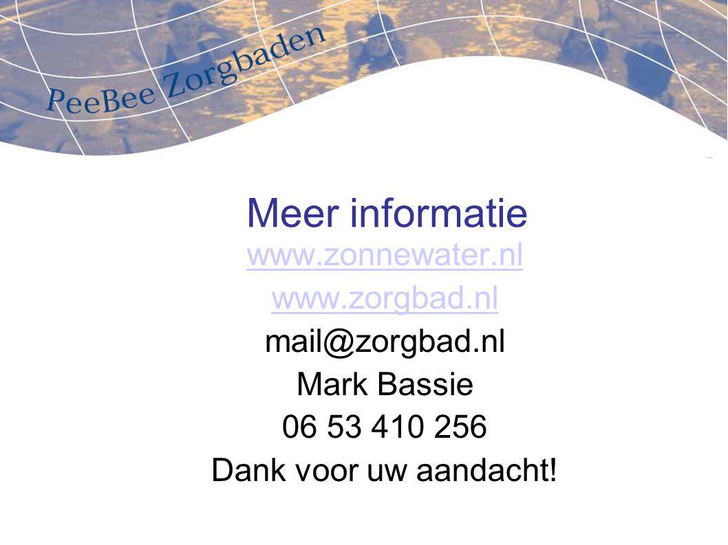 Meer informatie www.zonnewater.nl www.zorgbad.nl mail@zorgbad.nl Mark Bassie 06 53 410 256 Dank voor uw aandacht!