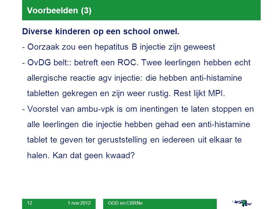 1 nov 2012 GGD en CBRNe 12 Voorbeelden (3) Diverse kinderen op een school onwel.