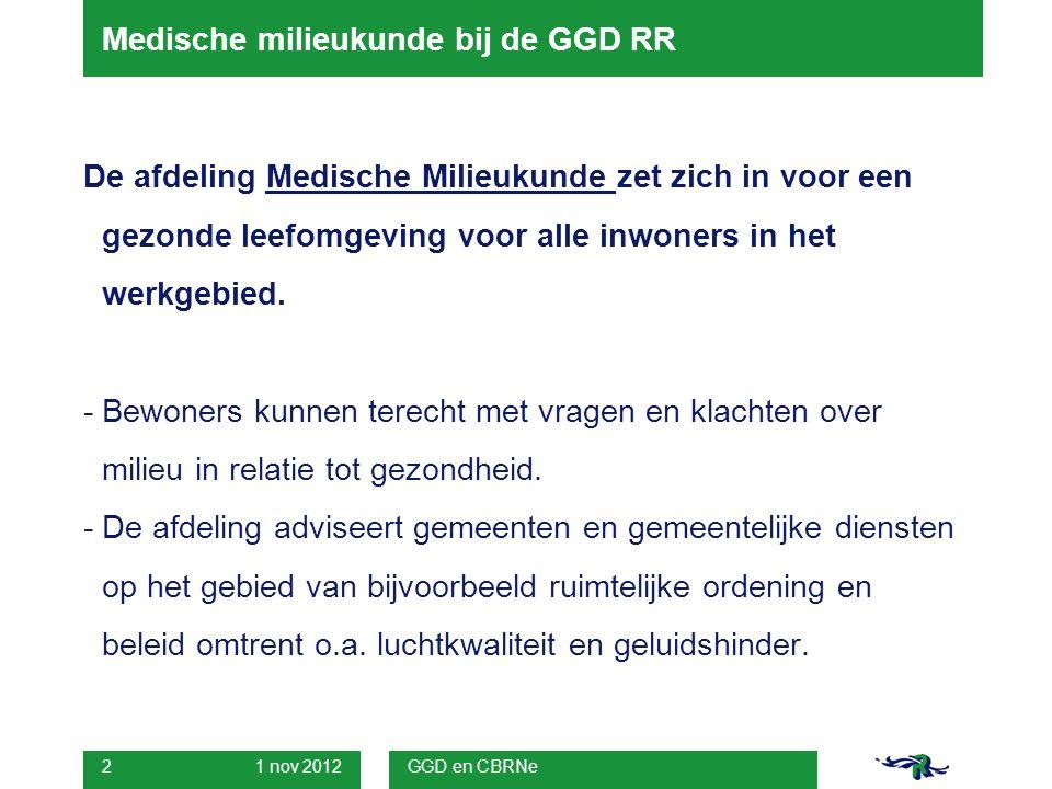 1 nov 2012 GGD en CBRNe 2 Medische milieukunde bij de GGD RR De afdeling Medische Milieukunde zet zich in voor een gezonde leefomgeving voor alle inwoners in het werkgebied.