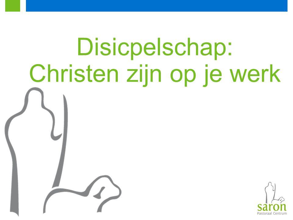 Disicpelschap: Christen zijn op je werk