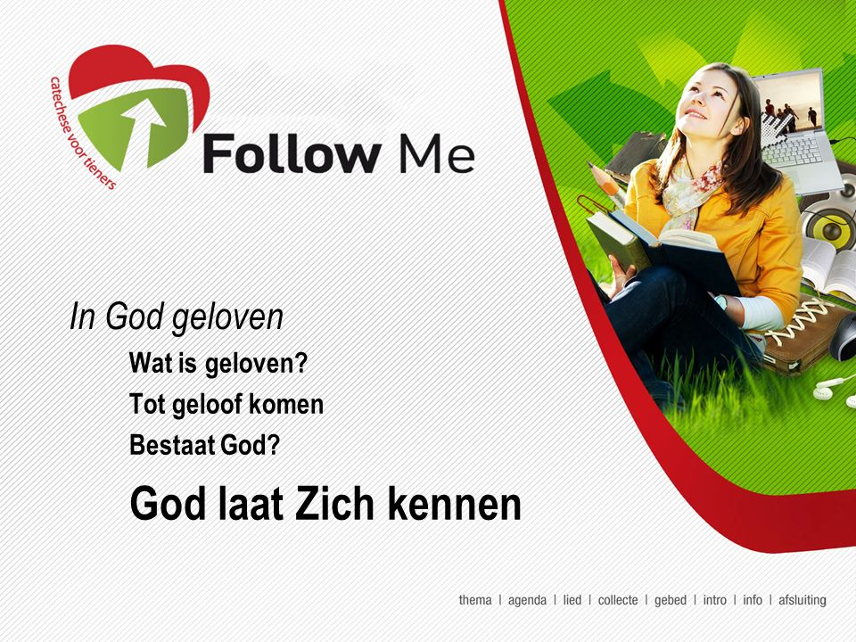 In God geloven Wat is geloven? Tot geloof komen Bestaat God? God laat Zich kennen