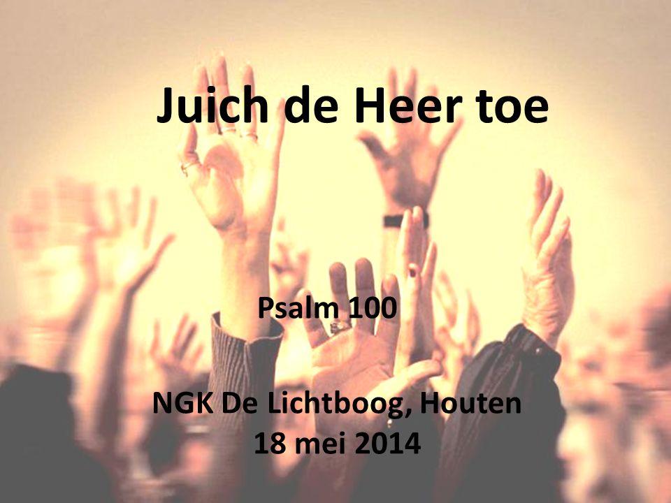 Juich de Heer toe Psalm 100 NGK De Lichtboog, Houten 18 mei 2014