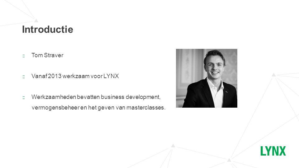 ▶ Tom Straver ▶ Vanaf 2013 werkzaam voor LYNX ▶ Werkzaamheden bevatten business development, vermogensbeheer en het geven van masterclasses. Introduct