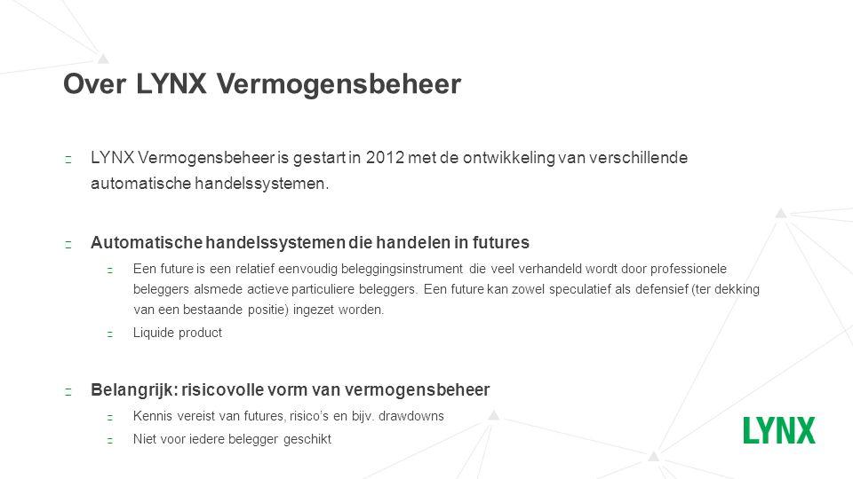 Over LYNX Vermogensbeheer ▶ LYNX Vermogensbeheer is gestart in 2012 met de ontwikkeling van verschillende automatische handelssystemen. ▶ Automatische