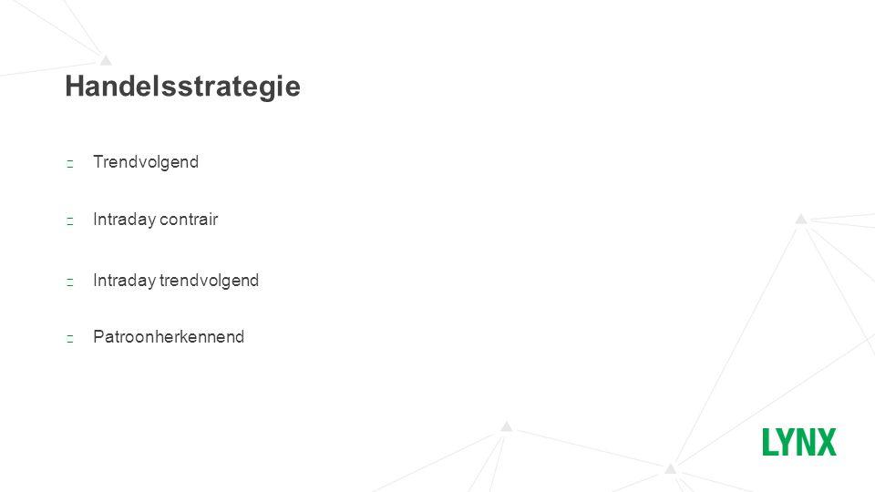 Handelsstrategie ▶ Trendvolgend ▶ Intraday contrair ▶ Intraday trendvolgend ▶ Patroonherkennend