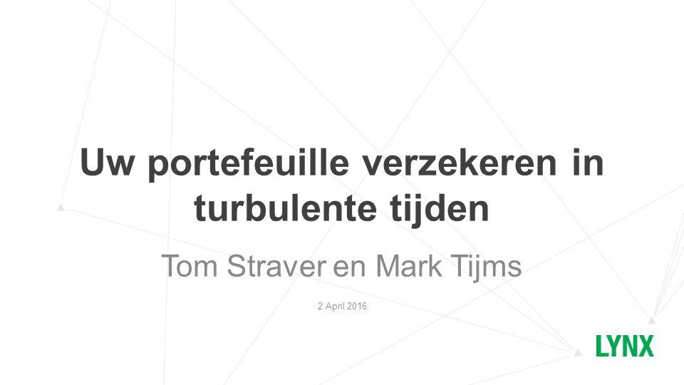 Uw portefeuille verzekeren in turbulente tijden Tom Straver en Mark Tijms 2 April 2016