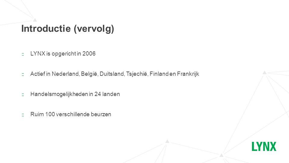 ▶ LYNX is opgericht in 2006 ▶ Actief in Nederland, België, Duitsland, Tsjechië, Finland en Frankrijk ▶ Handelsmogelijkheden in 24 landen ▶ Ruim 100 ve
