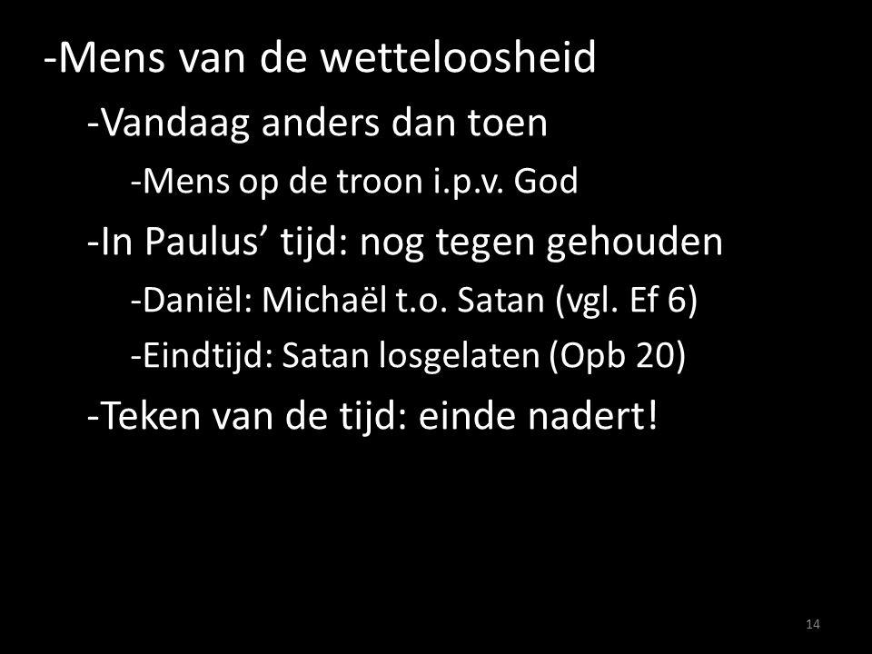 -Mens van de wetteloosheid -Vandaag anders dan toen -Mens op de troon i.p.v. God -In Paulus' tijd: nog tegen gehouden -Daniël: Michaël t.o. Satan (vgl