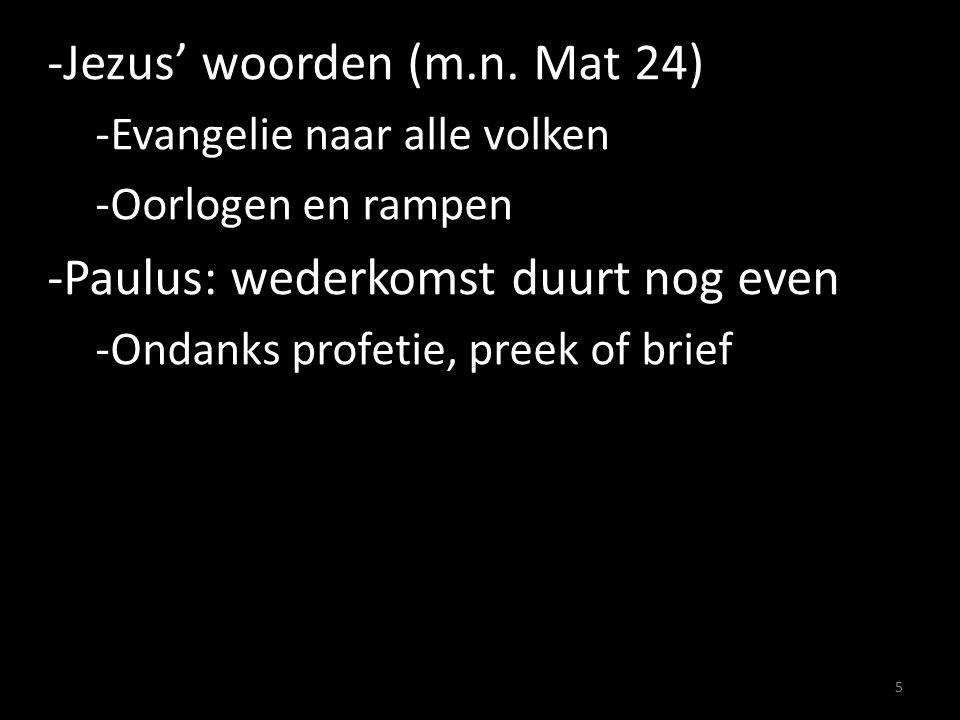-Jezus' woorden (m.n. Mat 24) -Evangelie naar alle volken -Oorlogen en rampen -Paulus: wederkomst duurt nog even -Ondanks profetie, preek of brief 5