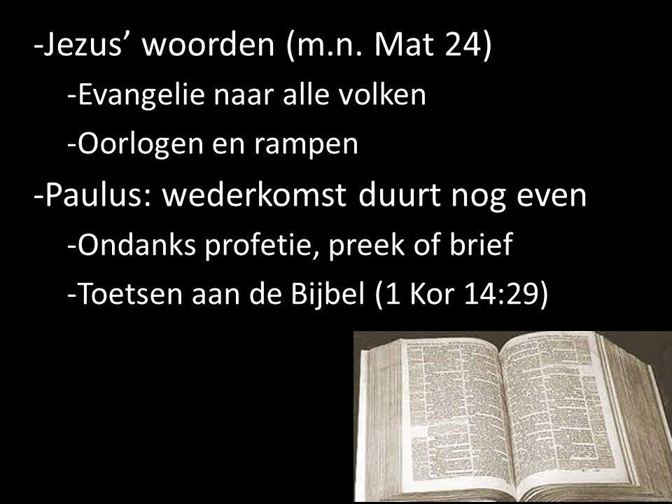 -Jezus' woorden (m.n. Mat 24) -Evangelie naar alle volken -Oorlogen en rampen -Paulus: wederkomst duurt nog even -Ondanks profetie, preek of brief -To