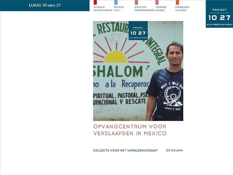 5 juni 2016 | Collecte voor het Werelddiaconaat De opbrengst is bestemd voor Opvangcentrum voor verslaafden in Mexico