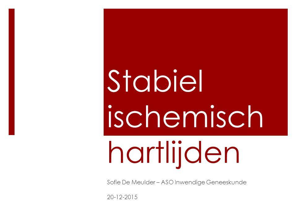 Stabiel ischemisch hartlijden Sofie De Meulder – ASO Inwendige Geneeskunde 20-12-2015
