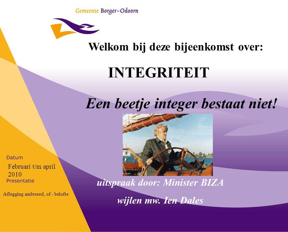 INTEGRITEIT Welkom bij deze bijeenkomst over: Februari t/m april 2010 Aflegging ambtseed, of - belofte Een beetje integer bestaat niet.