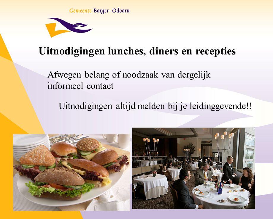 Uitnodigingen lunches, diners en recepties Afwegen belang of noodzaak van dergelijk informeel contact Uitnodigingen altijd melden bij je leidinggevende!!