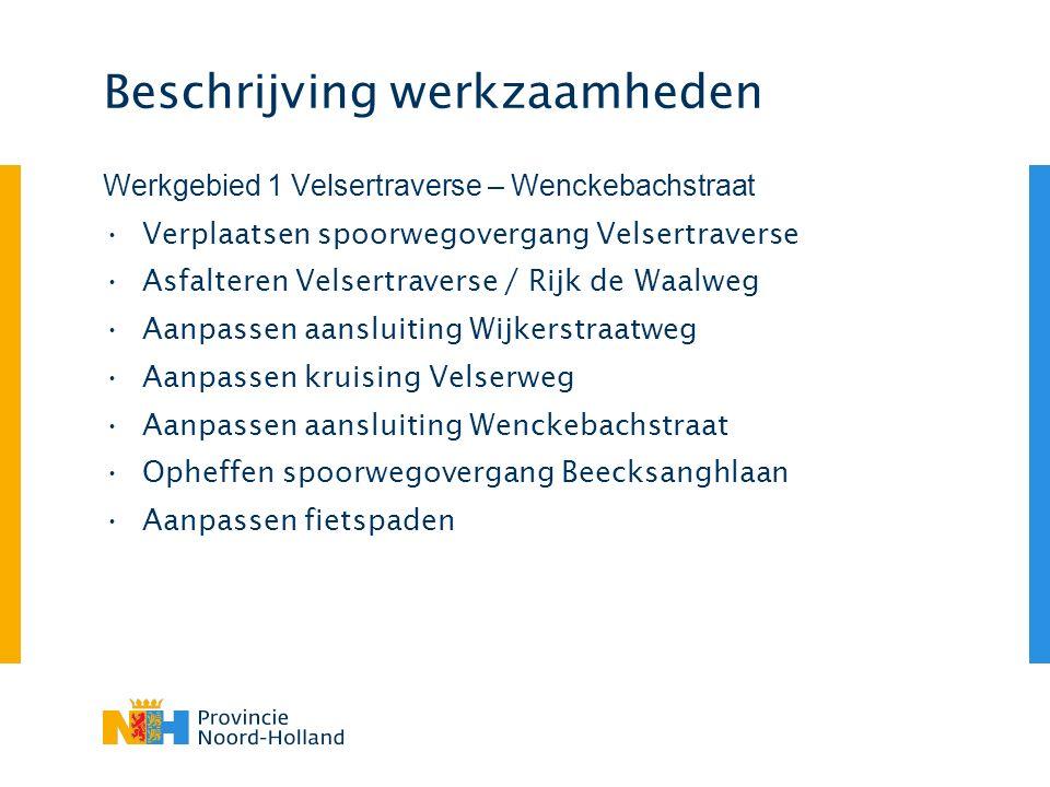 Beschrijving werkzaamheden Werkgebied 1 Velsertraverse – Wenckebachstraat Verplaatsen spoorwegovergang Velsertraverse Asfalteren Velsertraverse / Rijk