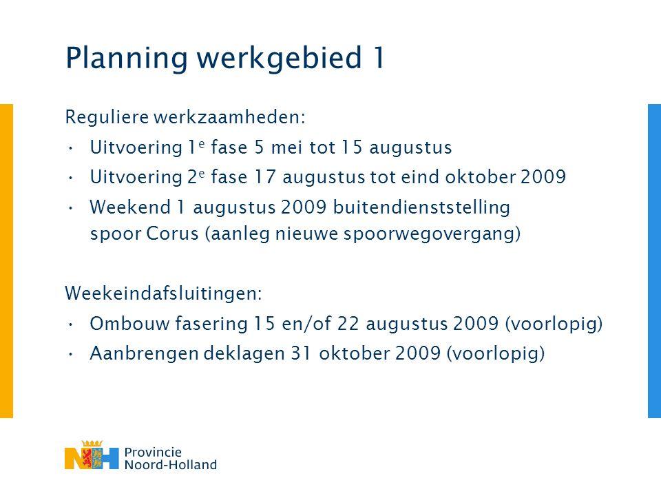 Planning werkgebied 1 Reguliere werkzaamheden: Uitvoering 1 e fase 5 mei tot 15 augustus Uitvoering 2 e fase 17 augustus tot eind oktober 2009 Weekend