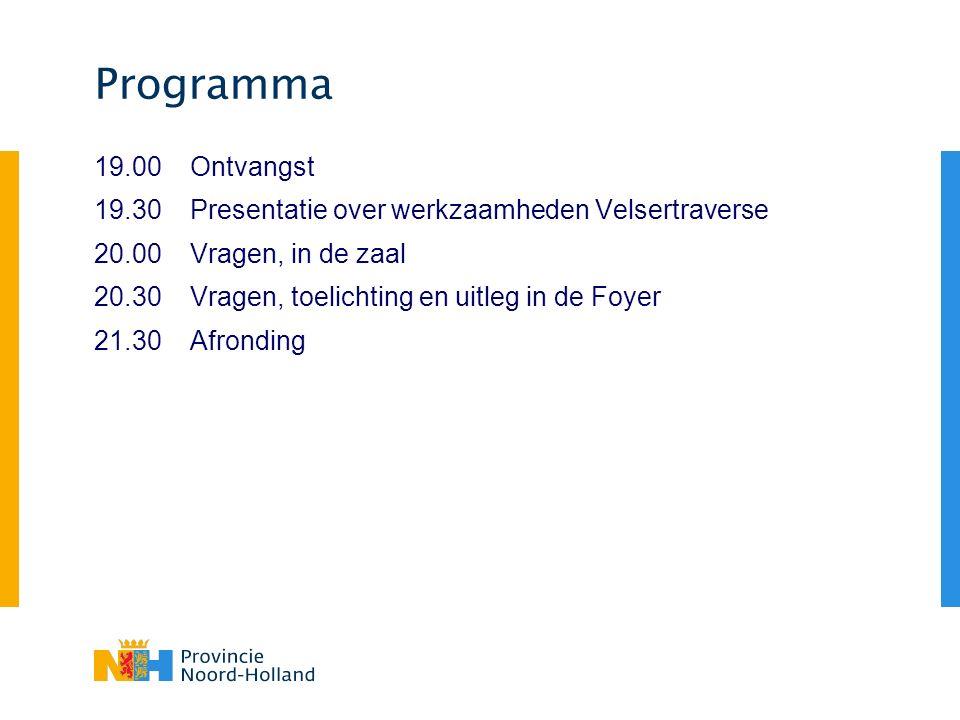 Programma 19.00Ontvangst 19.30Presentatie over werkzaamheden Velsertraverse 20.00Vragen, in de zaal 20.30Vragen, toelichting en uitleg in de Foyer 21.