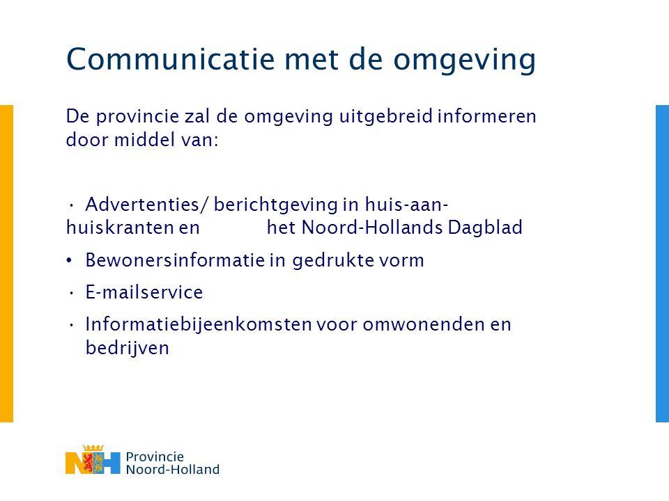 Communicatie met de omgeving De provincie zal de omgeving uitgebreid informeren door middel van: Advertenties/ berichtgeving in huis-aan- huiskranten