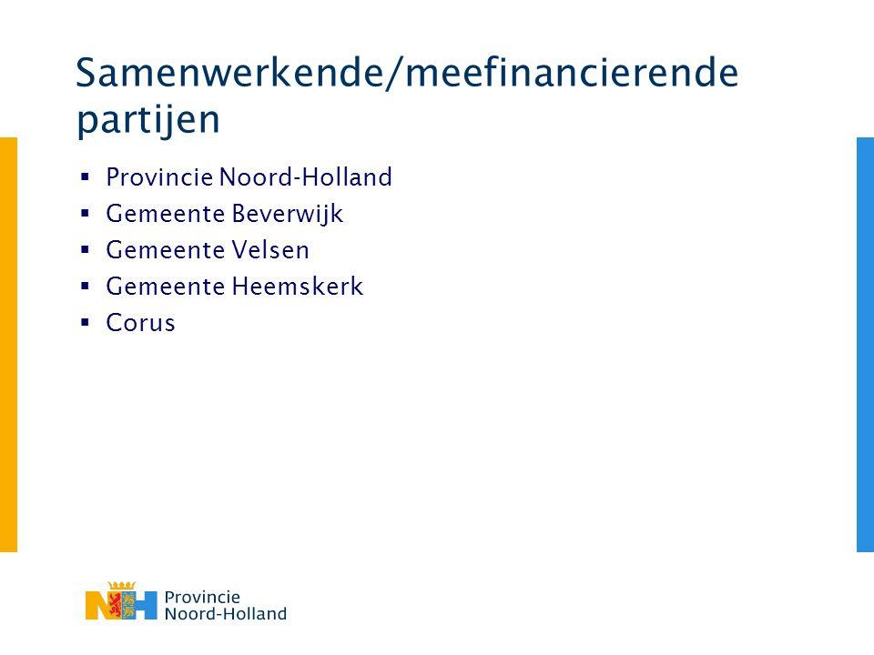 Samenwerkende/meefinancierende partijen  Provincie Noord-Holland  Gemeente Beverwijk  Gemeente Velsen  Gemeente Heemskerk  Corus