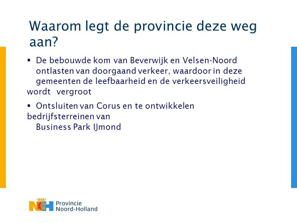 Waarom legt de provincie deze weg aan?  De bebouwde kom van Beverwijk en Velsen-Noord ontlasten van doorgaand verkeer, waardoor in deze gemeenten de