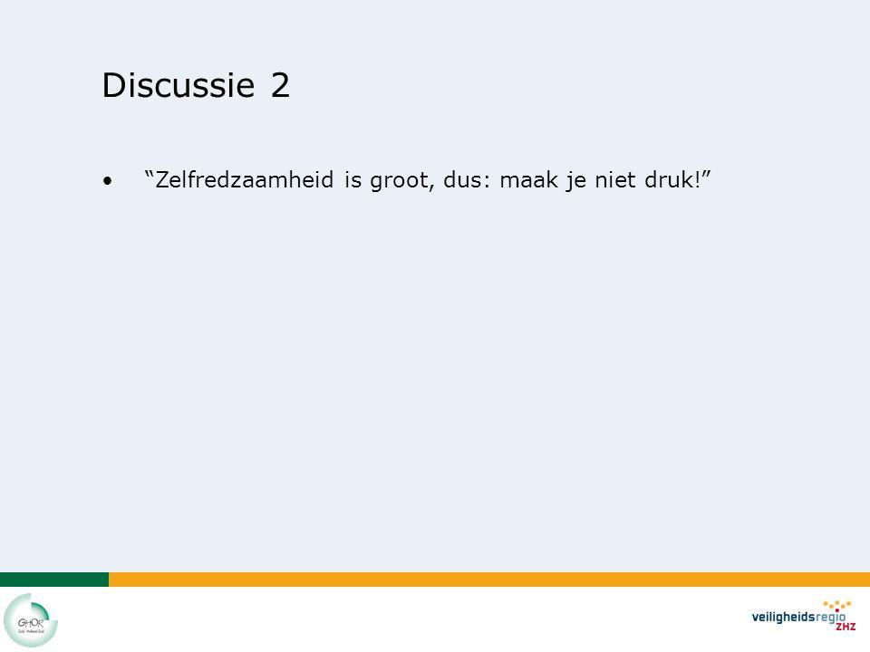 Discussie 2 Zelfredzaamheid is groot, dus: maak je niet druk!
