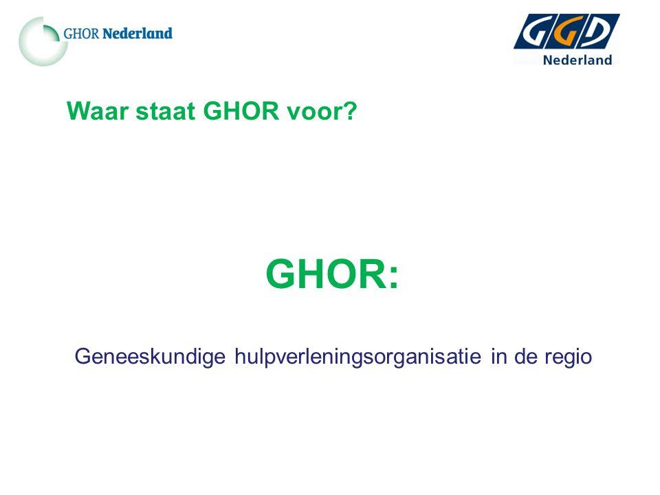 GHOR: Geneeskundige hulpverleningsorganisatie in de regio Waar staat GHOR voor