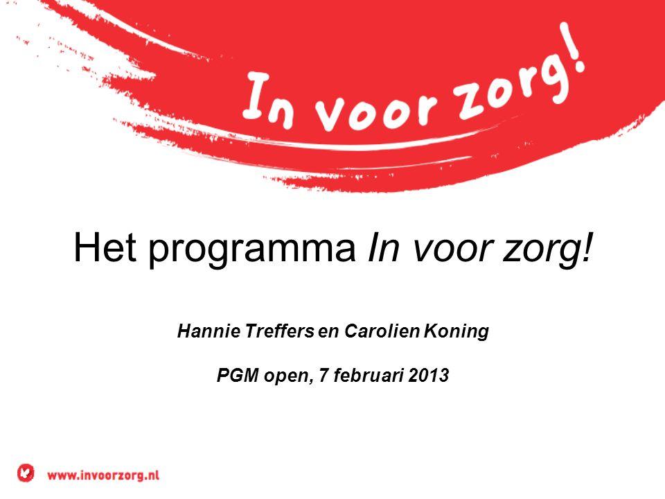 Het programma In voor zorg! Hannie Treffers en Carolien Koning PGM open, 7 februari 2013