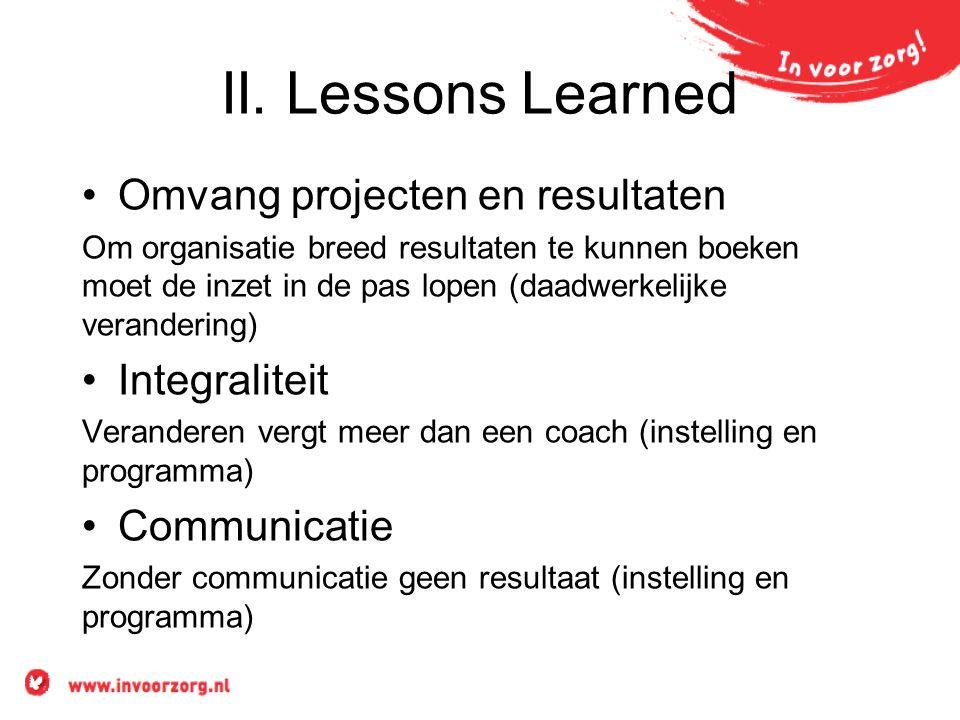 II. Lessons Learned Omvang projecten en resultaten Om organisatie breed resultaten te kunnen boeken moet de inzet in de pas lopen (daadwerkelijke vera