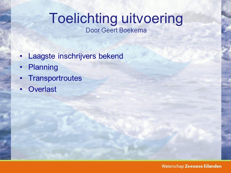 Toelichting uitvoering Door Geert Boekema Laagste inschrijvers bekend Planning Transportroutes Overlast