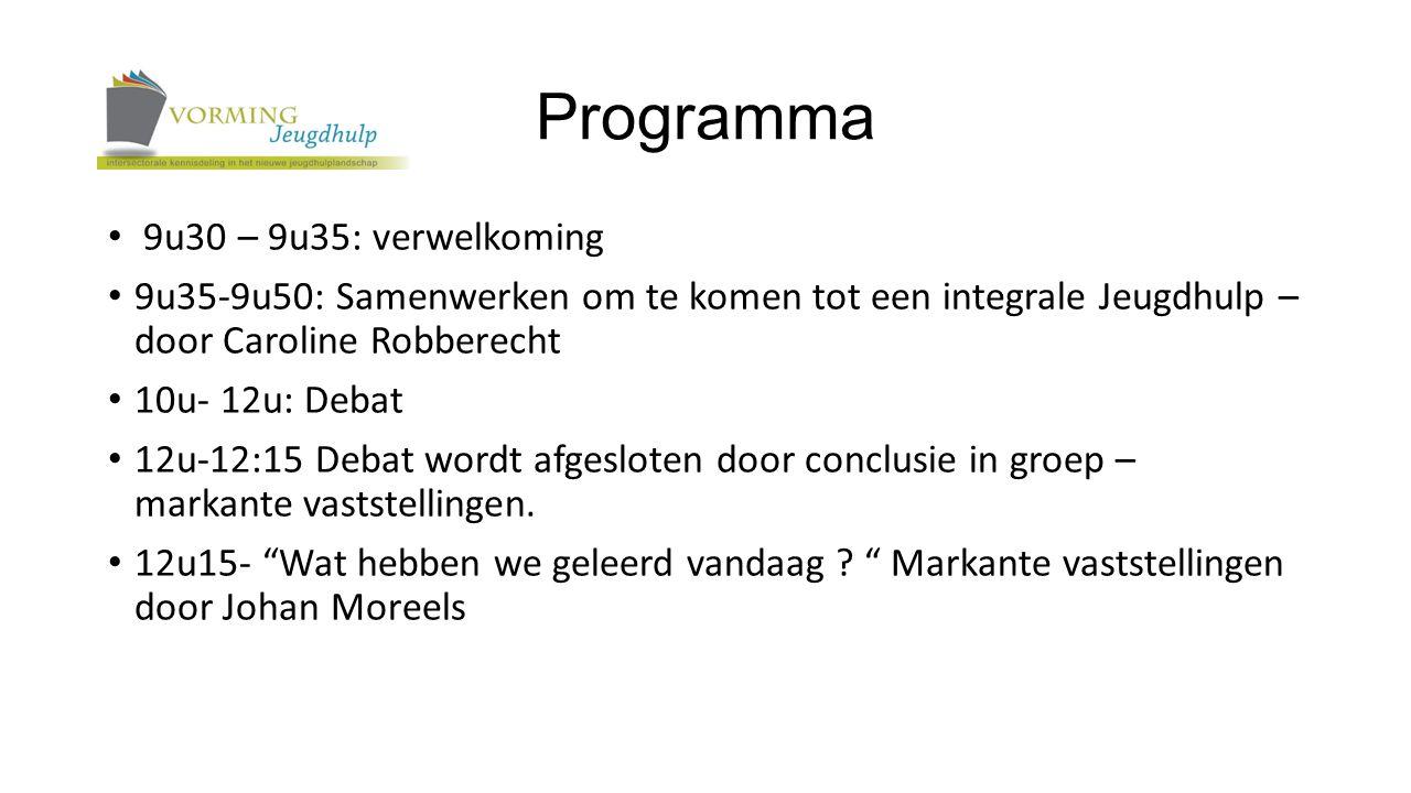 Programma 9u30 – 9u35: verwelkoming 9u35-9u50: Samenwerken om te komen tot een integrale Jeugdhulp – door Caroline Robberecht 10u- 12u: Debat 12u-12:15 Debat wordt afgesloten door conclusie in groep – markante vaststellingen.
