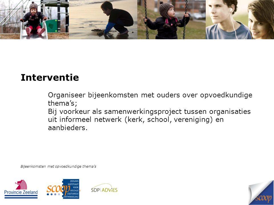 Thema's * Alle opvoedkundige thema's kunnen aan de orde komen; * Onderscheid doelgroepen: ouders van jonge, oudere kind, puber.