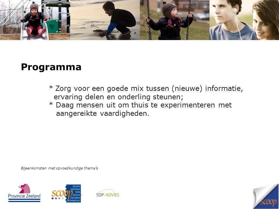 Programma * Zorg voor een goede mix tussen (nieuwe) informatie, ervaring delen en onderling steunen; * Daag mensen uit om thuis te experimenteren met
